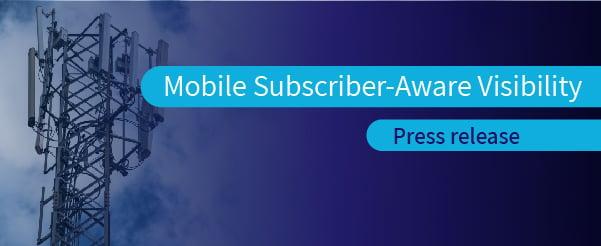 Mobile Subscriber-Aware Visibility-03-1
